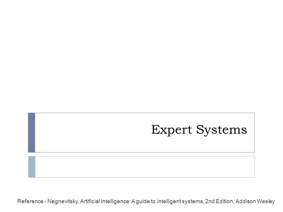 Expert Systems Reference - Negnevitsky, Artificial Intelligence: A guide to intelligent systems, 2nd Edition, Addison Wesley.
