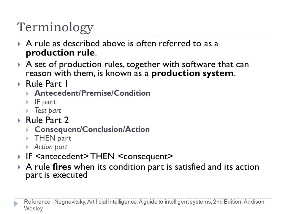 Terminology A rule as described above is often referred to as a production rule.