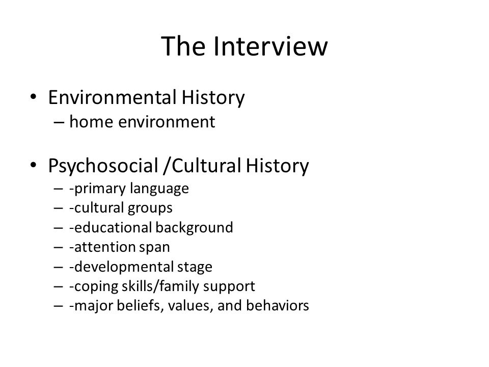 The Interview Environmental History Psychosocial /Cultural History