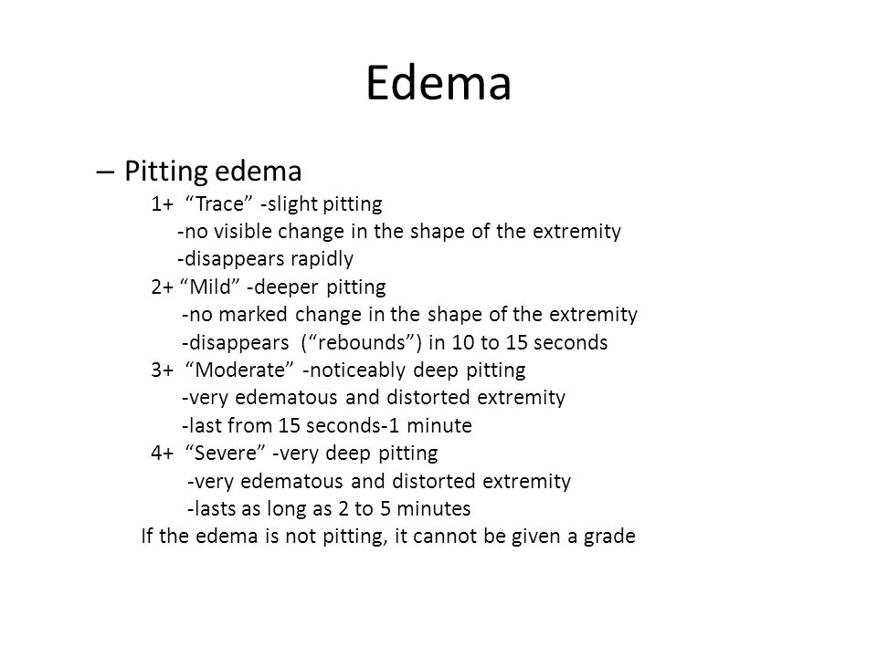 Edema Pitting edema 1+ Trace -slight pitting