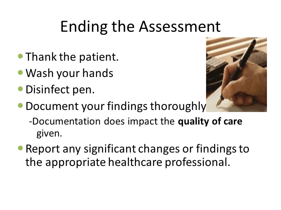 Ending the Assessment Thank the patient. Wash your hands