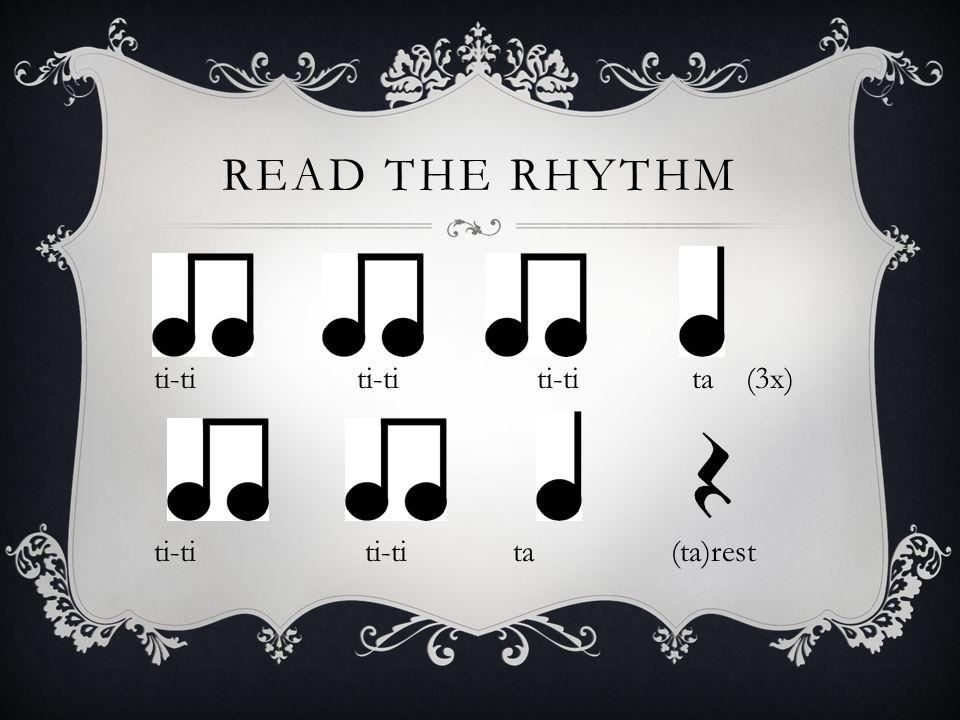 Read the Rhythm ti-ti ti-ti ti-ti ta (3x)