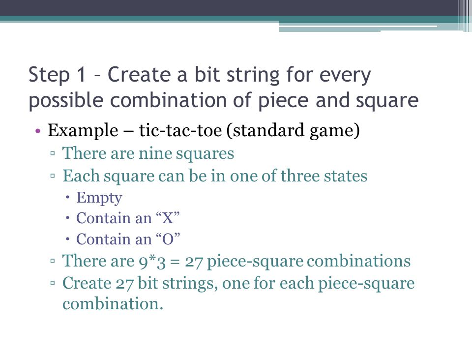 Step 1 – Create a bit string for every possible combination of piece and square