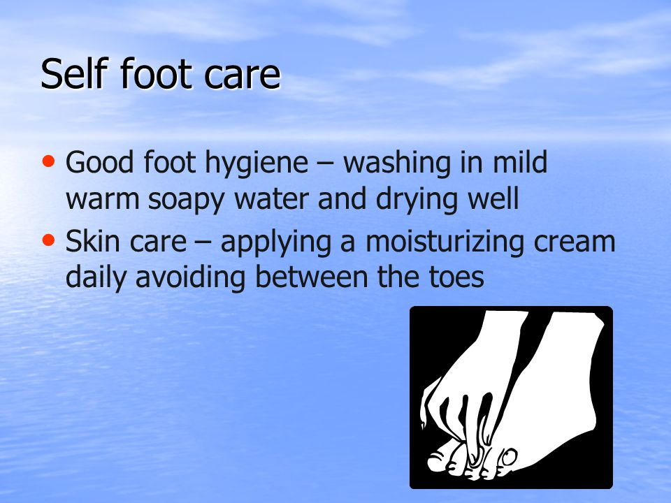 Self foot care Good foot hygiene – washing in mild warm soapy water and drying well.