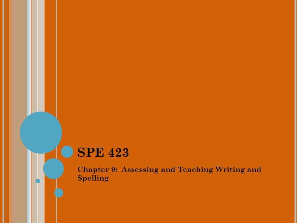 SPE 423 Chapter 9: Assessing and Teaching Writing and Spelling