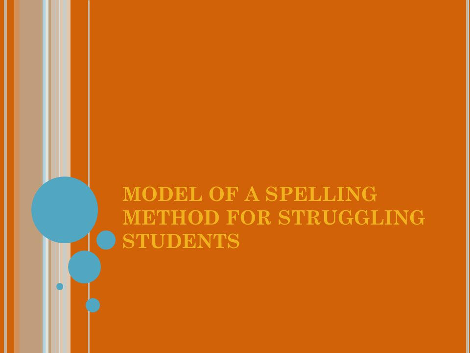 MODEL OF A SPELLING METHOD FOR STRUGGLING STUDENTS