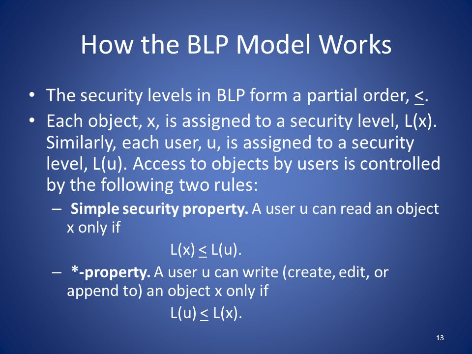 How the BLP Model Works The security levels in BLP form a partial order, <.