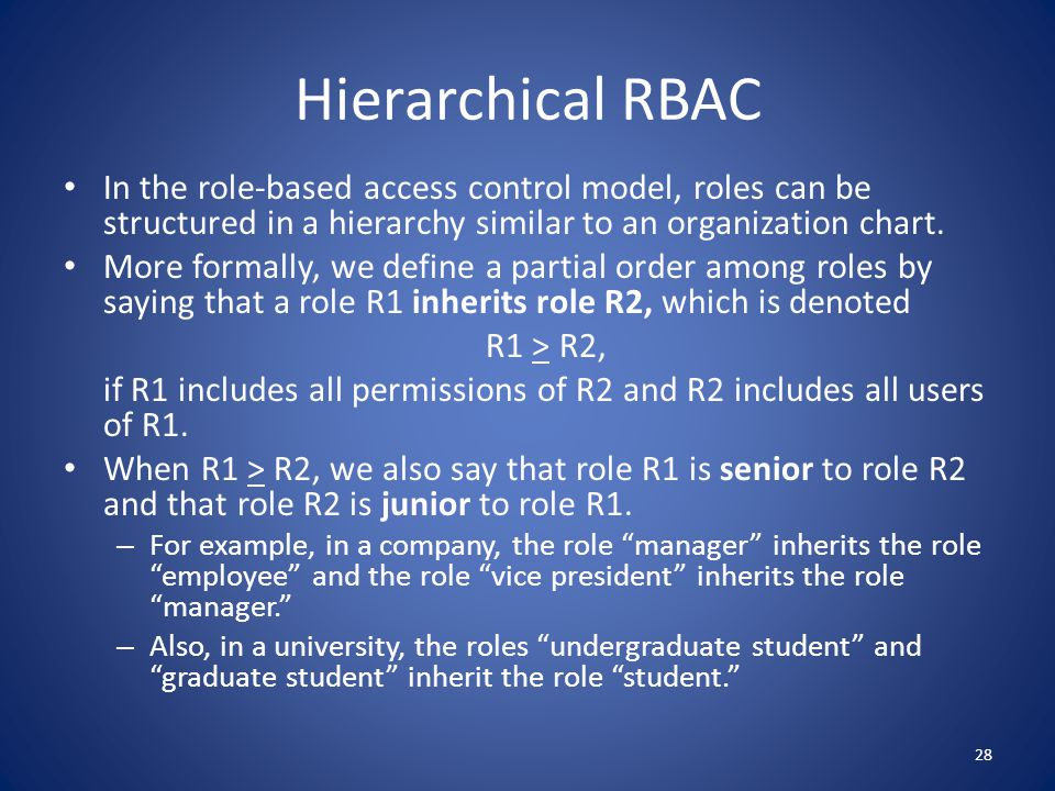 Hierarchical RBAC In the role-based access control model, roles can be structured in a hierarchy similar to an organization chart.