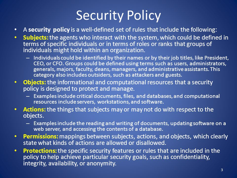 Security Policy A security policy is a well-defined set of rules that include the following: