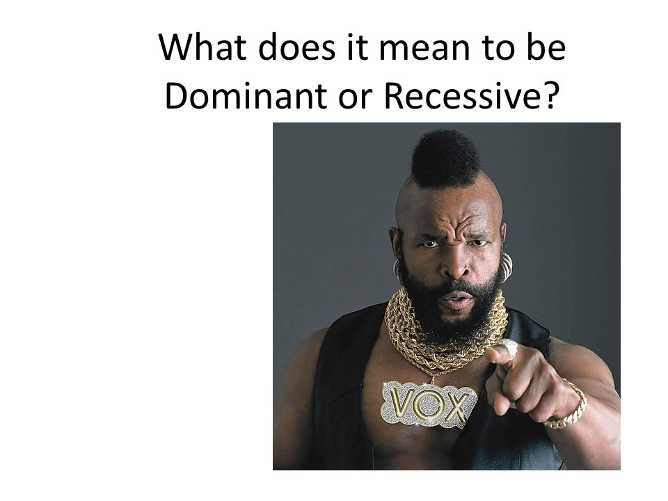 What does it mean to be Dominant or Recessive