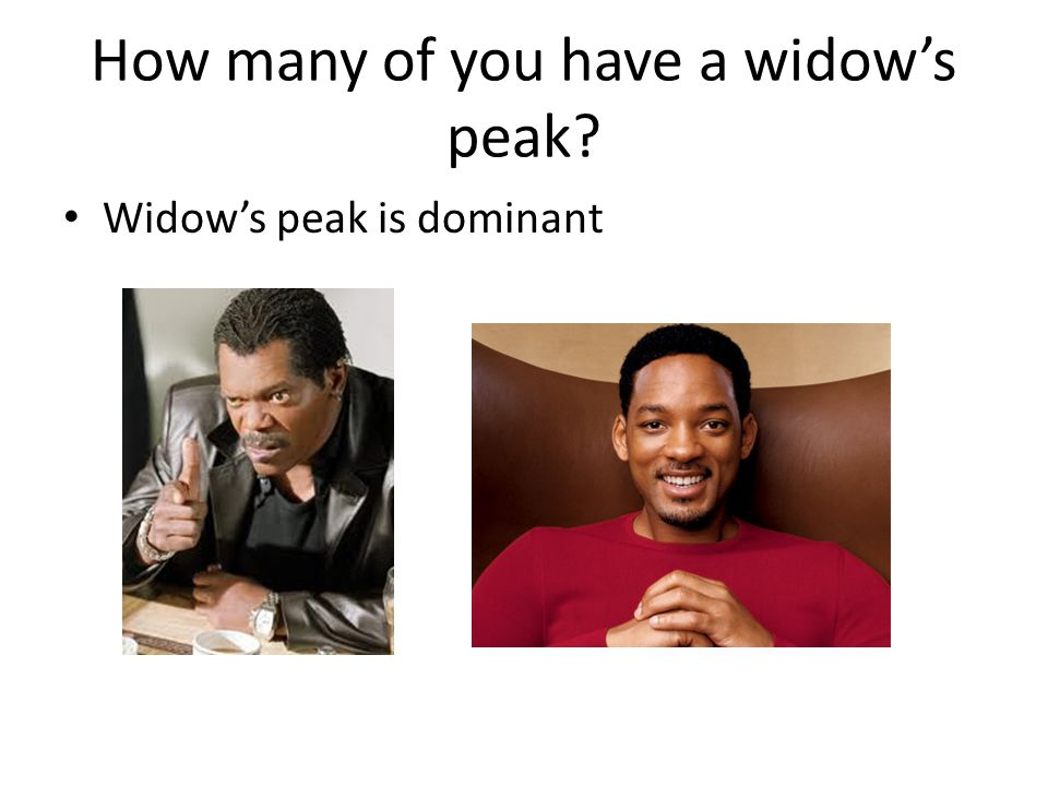 How many of you have a widow's peak