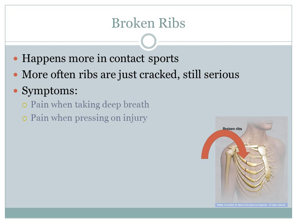 Broken Ribs Happens more in contact sports