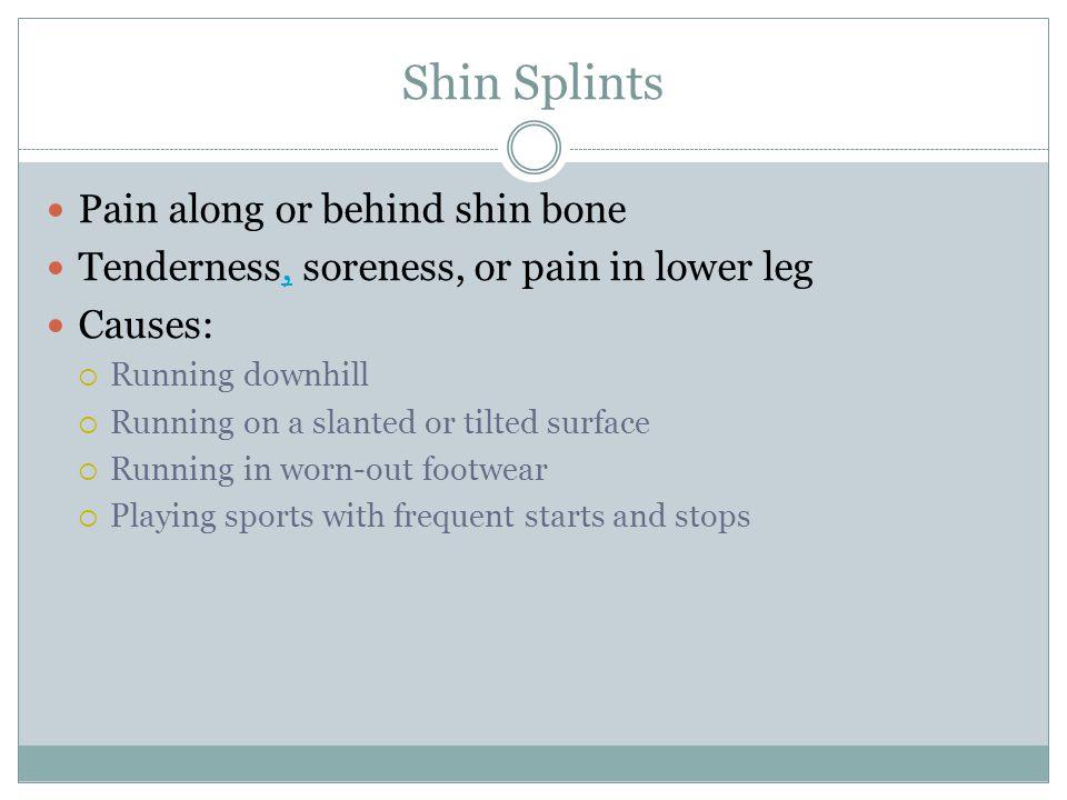 Shin Splints Pain along or behind shin bone