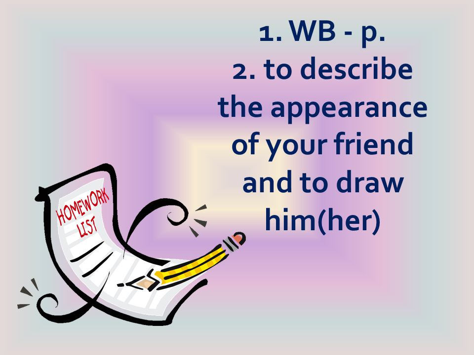 1. WB - p. 2. to describe the appearance of your friend and to draw him(her)