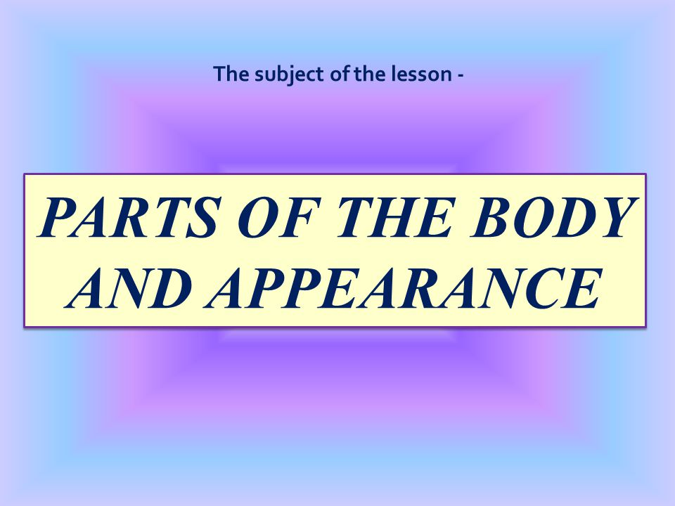 PARTS OF THE BODY AND APPEARANCE