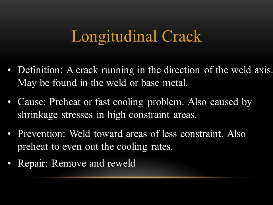 Longitudinal Crack Definition: A crack running in the direction of the weld axis. May be found in the weld or base metal.