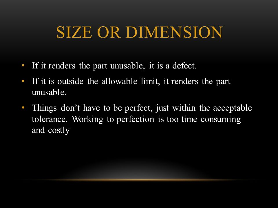 Size or dimension If it renders the part unusable, it is a defect.