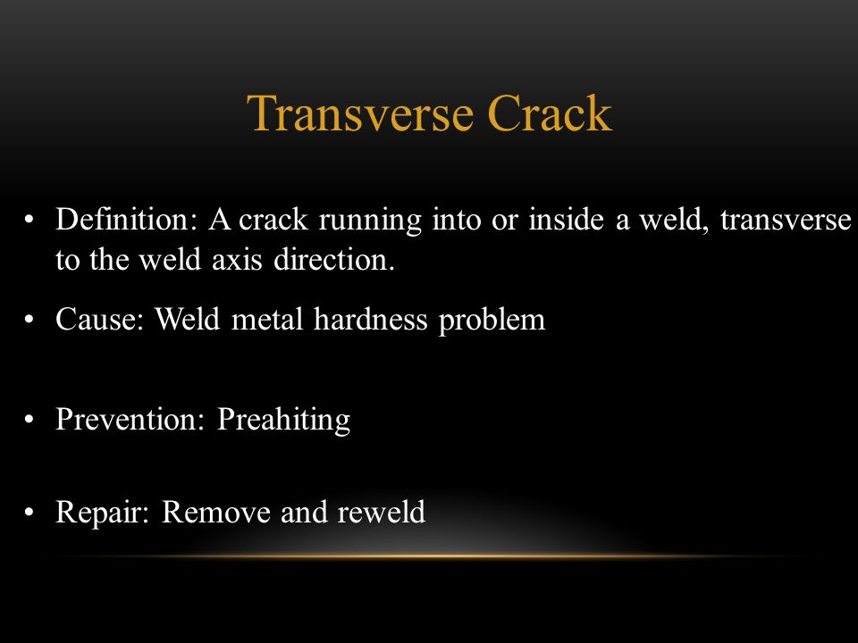 Transverse Crack Definition: A crack running into or inside a weld, transverse to the weld axis direction.