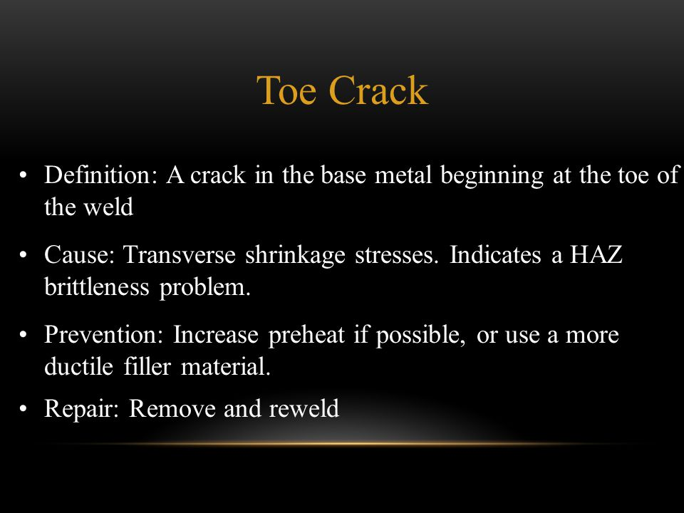 Toe Crack Definition: A crack in the base metal beginning at the toe of the weld.