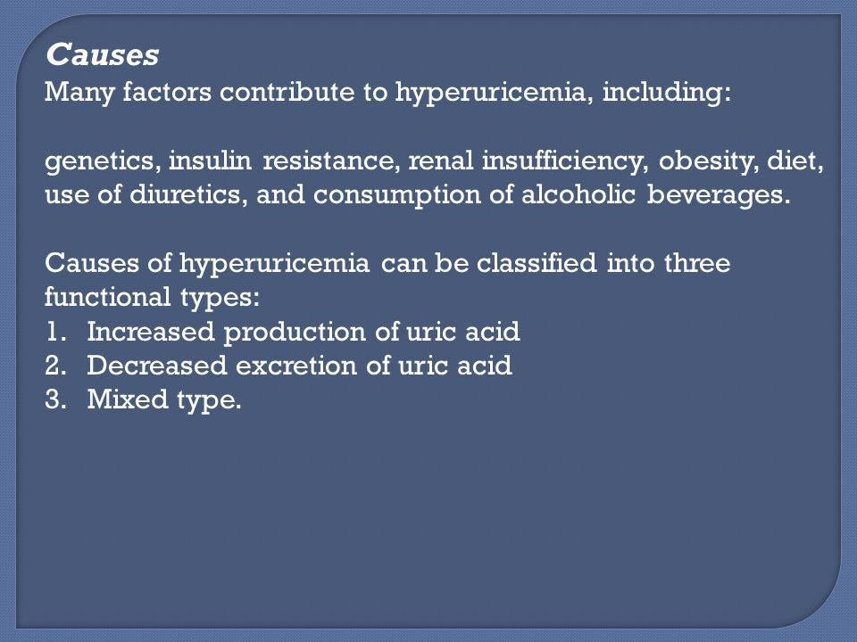 Causes Many factors contribute to hyperuricemia, including:
