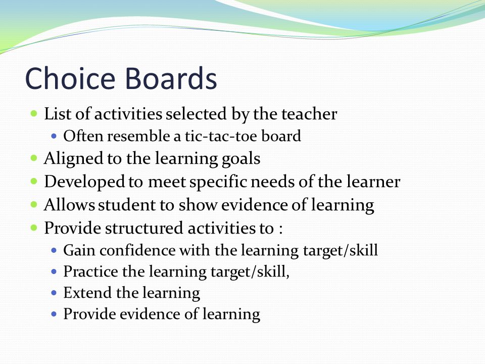 Choice Boards List of activities selected by the teacher