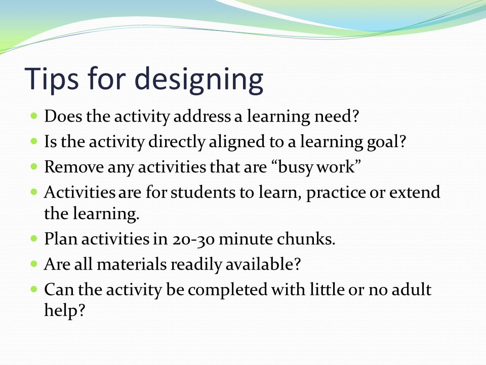 Tips for designing Does the activity address a learning need