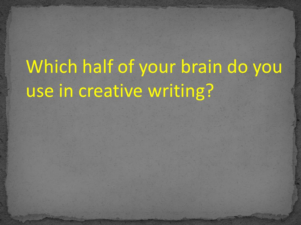 Which half of your brain do you use in creative writing