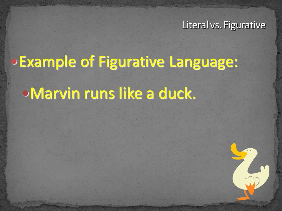Marvin runs like a duck. Example of Figurative Language: