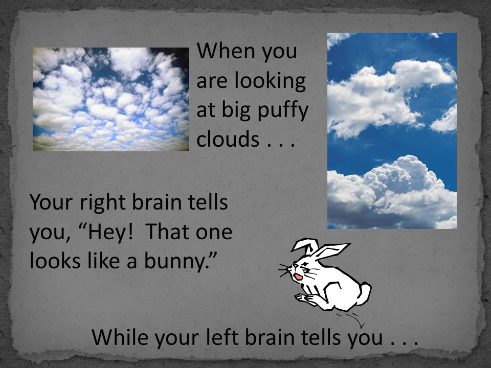 When you are looking at big puffy clouds . . .
