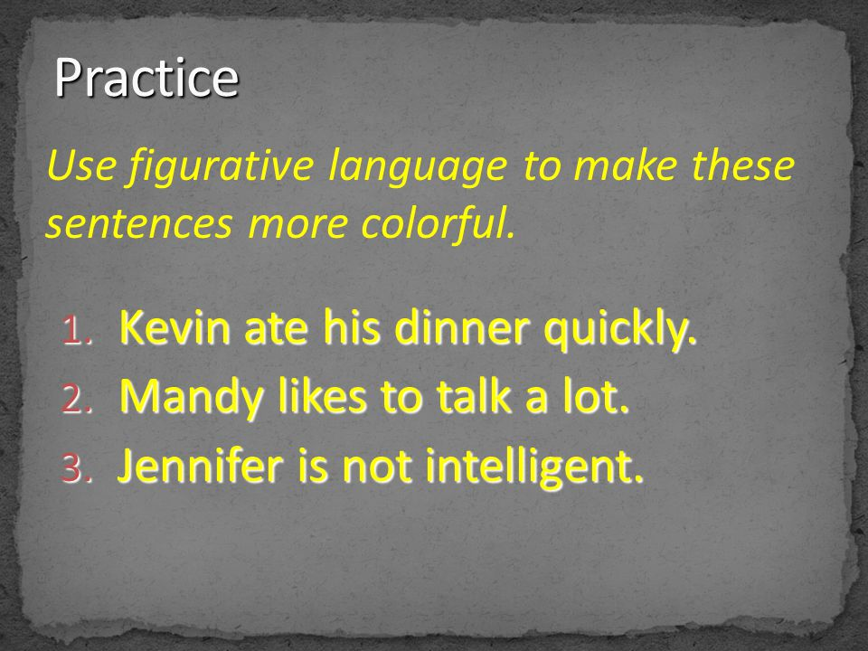 Practice Kevin ate his dinner quickly. Mandy likes to talk a lot.