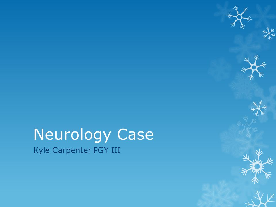 Neurology Case Kyle Carpenter PGY III