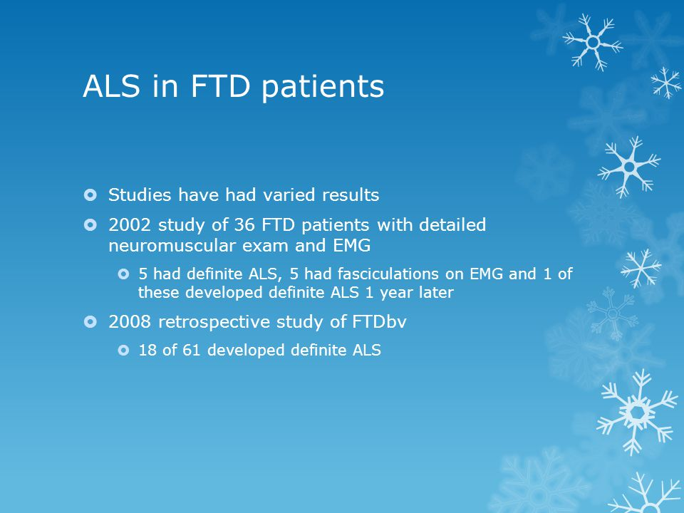 ALS in FTD patients Studies have had varied results