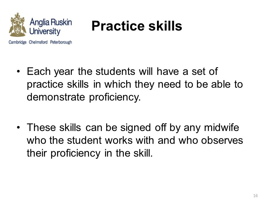 Practice skills Each year the students will have a set of practice skills in which they need to be able to demonstrate proficiency.