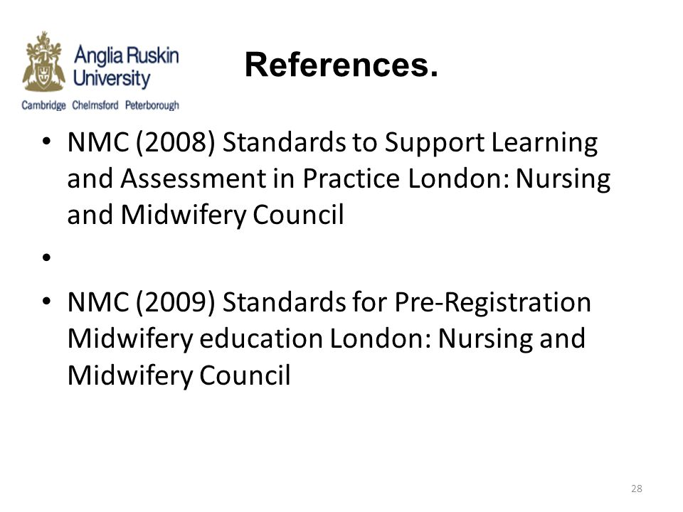 References. NMC (2008) Standards to Support Learning and Assessment in Practice London: Nursing and Midwifery Council.