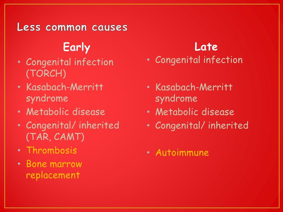 Less common causes Late Early Congenital infection