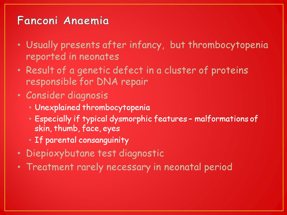 Fanconi Anaemia Usually presents after infancy, but thrombocytopenia reported in neonates.