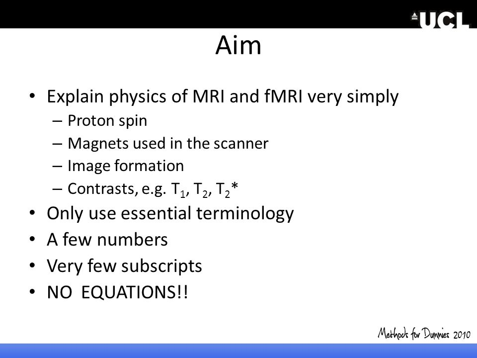 Aim Explain physics of MRI and fMRI very simply