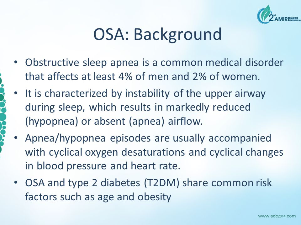 OSA: Background Obstructive sleep apnea is a common medical disorder that affects at least 4% of men and 2% of women.