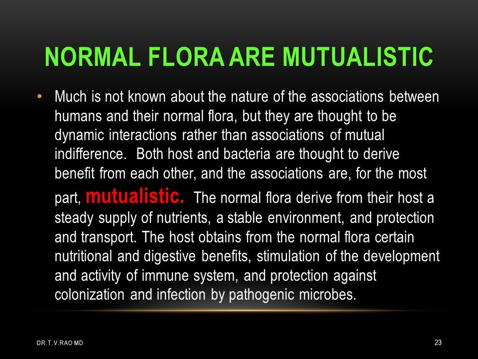Normal flora are Mutualistic