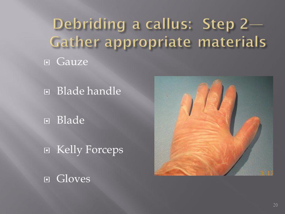 Debriding a callus: Step 2—Gather appropriate materials