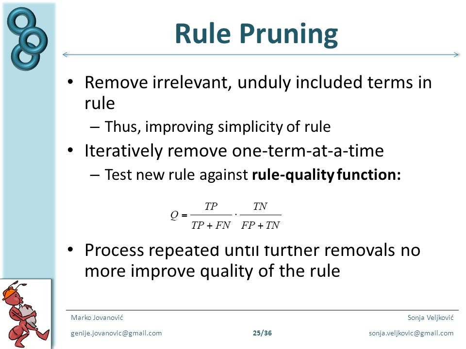 Rule Pruning Remove irrelevant, unduly included terms in rule