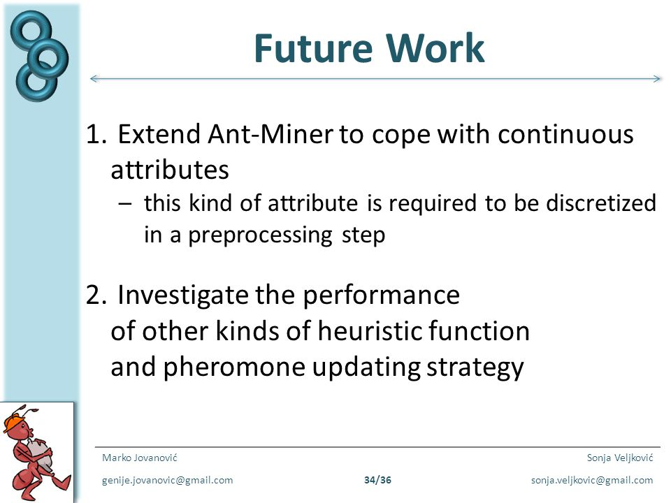 Future Work Extend Ant-Miner to cope with continuous attributes
