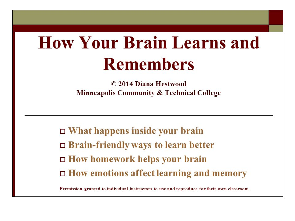 4/15/2017 How Your Brain Learns and Remembers © 2014 Diana Hestwood Minneapolis Community & Technical College.
