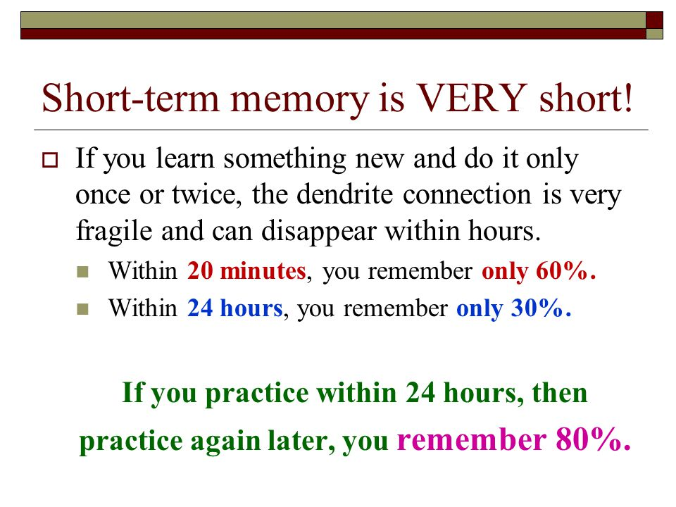 Short-term memory is VERY short!