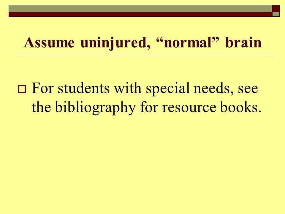 Assume uninjured, normal brain