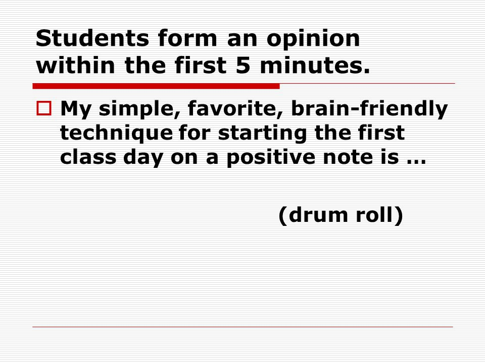 Students form an opinion within the first 5 minutes.