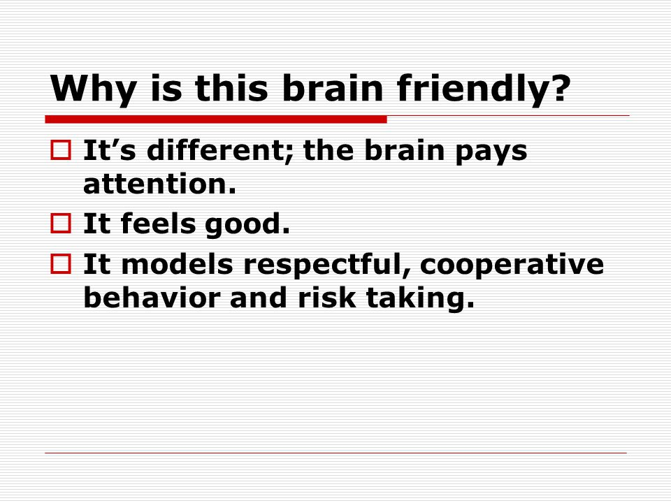 Why is this brain friendly