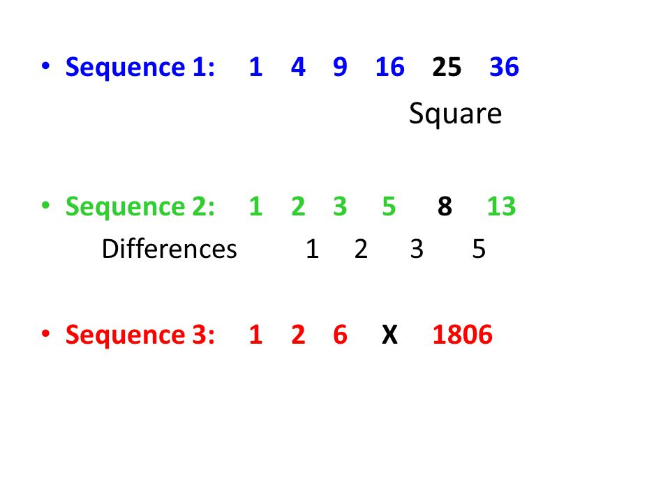 Square Sequence 1: 1 4 9 16 25 36 Sequence 2: 1 2 3 5 8 13