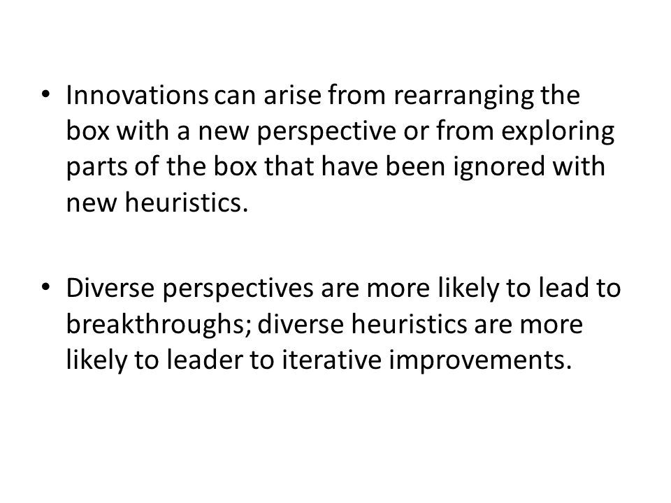 Innovations can arise from rearranging the box with a new perspective or from exploring parts of the box that have been ignored with new heuristics.