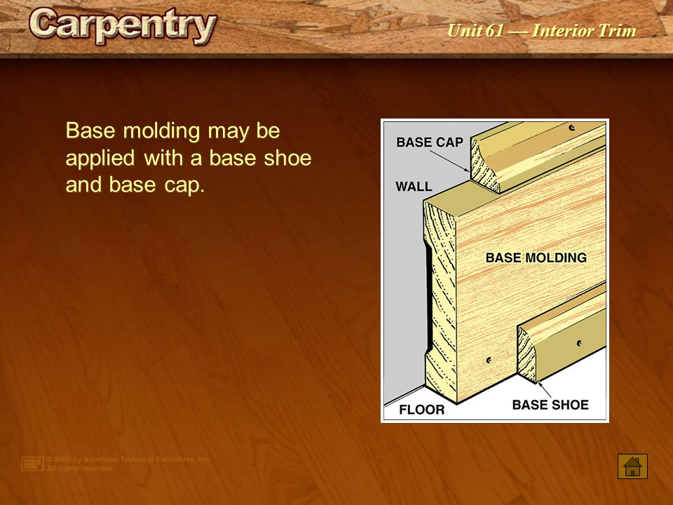 Base molding may be applied with a base shoe and base cap.
